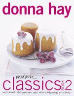 Modern Classics Bk. 2 : Cookies, Biscuits and Slices, Small Cakes, Cakes, Desserts, Hot Puddings, Pies and Tarts :  Cookies, Biscuits and Slices, Small Cakes, Cakes, Desserts, Hot Puddings, Pies and Tarts - Donna Hay