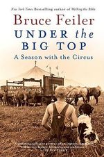 Under the Big Top : A Season with the Circus - Bruce Feiler
