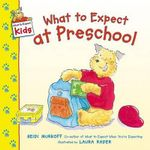 What to Expect at Preschool - Heidi Eisenberg Murkoff
