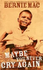 Maybe You Never Cry Again : A True Story - Bernie Mac