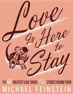 Love is Here to Stay : The 50 Greatest Love Songs And The Stories Behind Them - Michael Feinstein