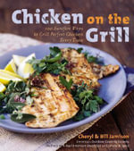 Chicken on the Grill : 100 Surefire Ways to Grill Perfect Chicken Every Time - Cheryl Alters Jamison