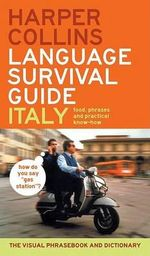 HarperCollins Language Survival Guide: Italy : The Visual Phrasebook and Dictionary - Harper Collins Publishers