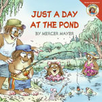 Just a Day at the Pond : Little Critter - Mercer Mayer