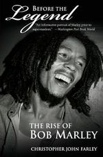Before the Legend : The Rise of Bob Marley - Christopher John Farley
