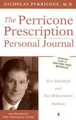 The Perricone Prescription Personal Journal : Your Total Body and Face Rejuvenation Daybook :  Your Total Body and Face Rejuvenation Daybook - Nicholas Perricone