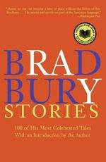 Bradbury Stories : 100 of His Most Celebrated Tales - Ray Bradbury