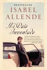 Mi Pais Inventado : Un Paseo Nostalgico Por Chile :  Un Paseo Nostalgico Por Chile - Isabel Allende