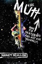The Mutt : How to Skateboard and Not Kill Yourself :  How to Skateboard and Not Kill Yourself - Rodney Mullen