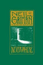 Neverwhere : A Novel - Neil Gaiman