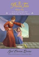 The Princess Tales, Volume 2 : Cinderellis and the Glass Hill/for Biddles Sake/the Fairy's Return - Gail Carson Levine