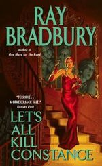 Let's All Kill Constance - Ray Bradbury