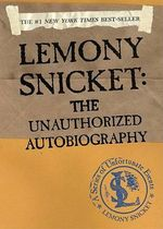 Lemony Snicket : The Unauthorized Autobiography - Lemony Snicket