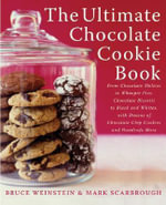 The Ultimate Chocolate Cookie Book : from Chocolate Melties to Whoopie Pies, Chocolate Biscotti to Black and Whites, with Dozens of Chocolate Chip Cookies and Hundreds More - Bruce Weinstein