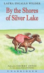 By the Shores of Silver Lake : By the Shores of Silver Lake CD - Laura Ingalls Wilder
