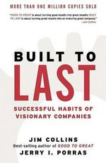 Built to Last : Successful Habits of Visionary Companies : Successful Habits of Visionary Companies - James C Collins
