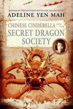 Chinese Cinderella and the Secret Dragon Society - Adeline Yen Mah