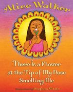 There Is a Flower at the Tip of My Nose Smelling Me - Alice Walker