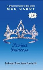 The Princess Diaries, Volume IV and a Half : Project Princess - Meg Cabot