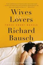 Wives and Lovers : Three Short Novels - Richard Bausch