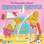 The Berenstain Bears' Bedtime Battle - Stan Berenstain
