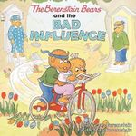 The Berenstain Bears and the Bad Influence - Stan Berenstain