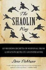 The Shaolin Way : 10 Modern Secrets of Survival from a Shaolin Kung Fu Grandmaster - Steve Demasco
