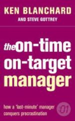 The On-time, On-target Manager : How a Last-minute Manager Conquered Procrastination - Kenneth H. Blanchard