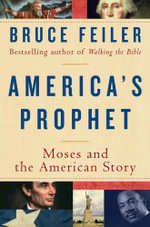 America's Prophet : Moses and the American Story - Bruce Feiler