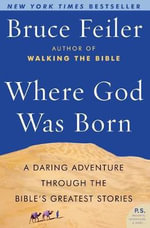 Where God Was Born : A Journey Through the Bible from Eden to Babylon - Bruce Feiler