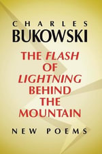Flash of Lightning Behind the Mountain : New Poems - Charles Bukowski