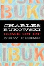 Come on In! : New Poems - Charles Bukowski
