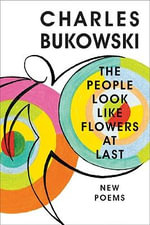 The People Look Like Flowers at Last : New Poems - Charles Bukowski
