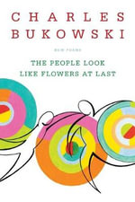 The People Look Like Flowers at Last - Charles Bukowski