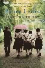 Learning to Bow : Inside the Heart of Japan - Bruce Feiler