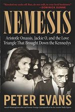 Nemesis : The True Story of Aristotle Onassis, Jackie O, and the Love Triangle That Brought Down the Kennedys - Peter Evans