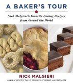 A Baker's Tour : Nick Malgieri's Favorite Baking Recipes from Around the World - Nick Malgieri