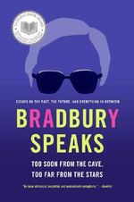 Bradbury Speaks : Too Soon from the Cave, Too Far from the Stars - Ray Bradbury
