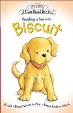 Biscuit's My First I Can Read Book Collection : Biscuit, Biscuit Wants to Play, & Biscuit Finds a Friend - Alyssa Satin Capucilli