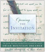 Opening the Invitation : The Poem That Has Touched Lives Around the World - Oriah Mountain Dreamer