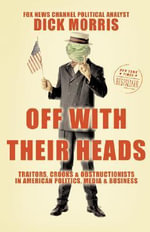 Off with Their Heads : Traitors, Crooks and Obstructionists in American Politics, Media and Business - Richard B. Morris