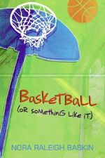 Basketball (or Something Like It) - Nora Raleigh Baskin