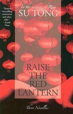 Raise the Red Lantern : Three Novellas - Su Tong