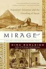 Mirage : Napoleon's Scientists and the Unveiling of Egypt - Nina Burleigh