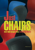 Just Chairs : Over 600 Designs from Around the World - Patricia Bueno