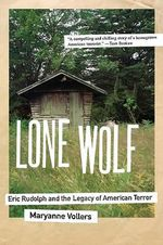 Lone Wolf : Eric Rudolph and the Legacy of American Terror - Maryanne Vollers