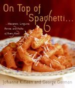 On Top of Spaghetti... : Macaroni, Linguine, Penne, and Pasta of Every Kind - Johanne Killeen