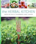 Recipes and Tips from a Backyard Herb Garden : Cooking with Fragrance and Flavor - Jerry Traunfeld