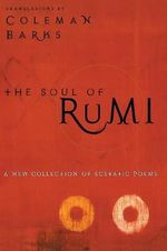 Soul of Rumi : a Collection of Ecstastic - Coleman Barks