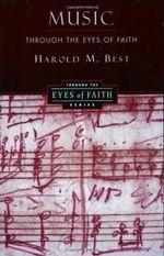 Music through the Eyes of Faith - Harold M Best
